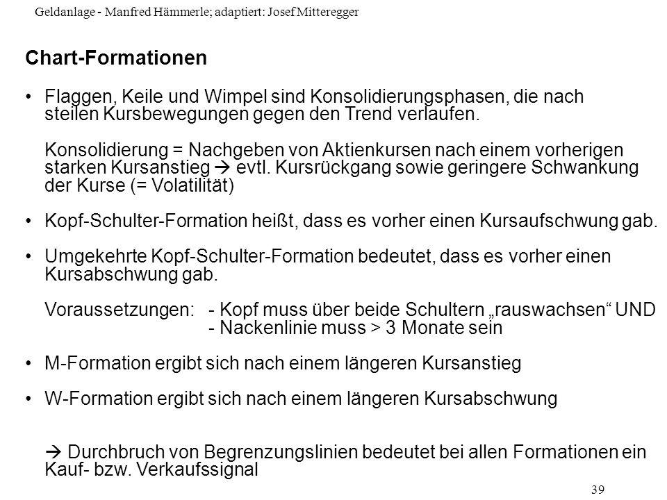 Geldanlage - Manfred Hämmerle; adaptiert: Josef Mitteregger 39 Chart-Formationen Flaggen, Keile und Wimpel sind Konsolidierungsphasen, die nach steile