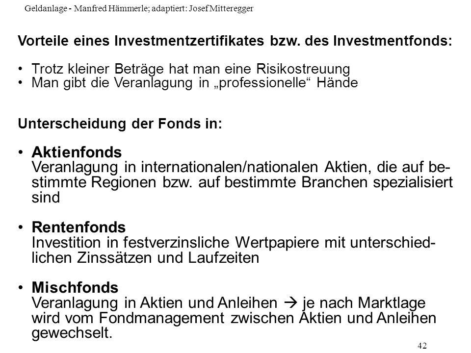 Geldanlage - Manfred Hämmerle; adaptiert: Josef Mitteregger 42 Vorteile eines Investmentzertifikates bzw. des Investmentfonds: Trotz kleiner Beträge h