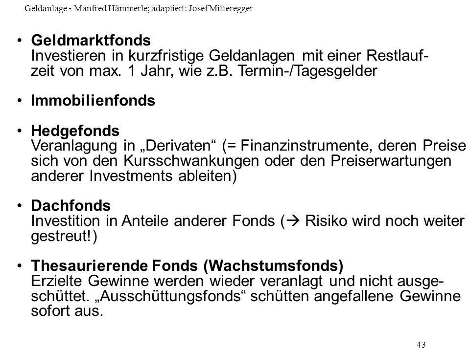 Geldanlage - Manfred Hämmerle; adaptiert: Josef Mitteregger 43 Geldmarktfonds Investieren in kurzfristige Geldanlagen mit einer Restlauf- zeit von max