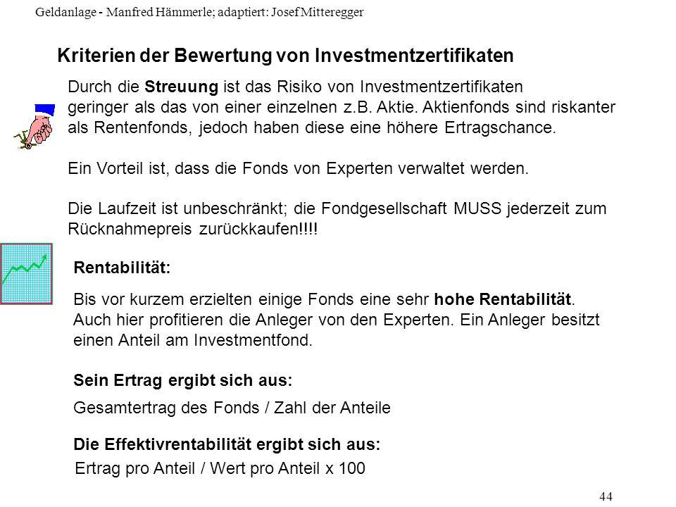 Geldanlage - Manfred Hämmerle; adaptiert: Josef Mitteregger 44 Kriterien der Bewertung von Investmentzertifikaten Durch die Streuung ist das Risiko vo