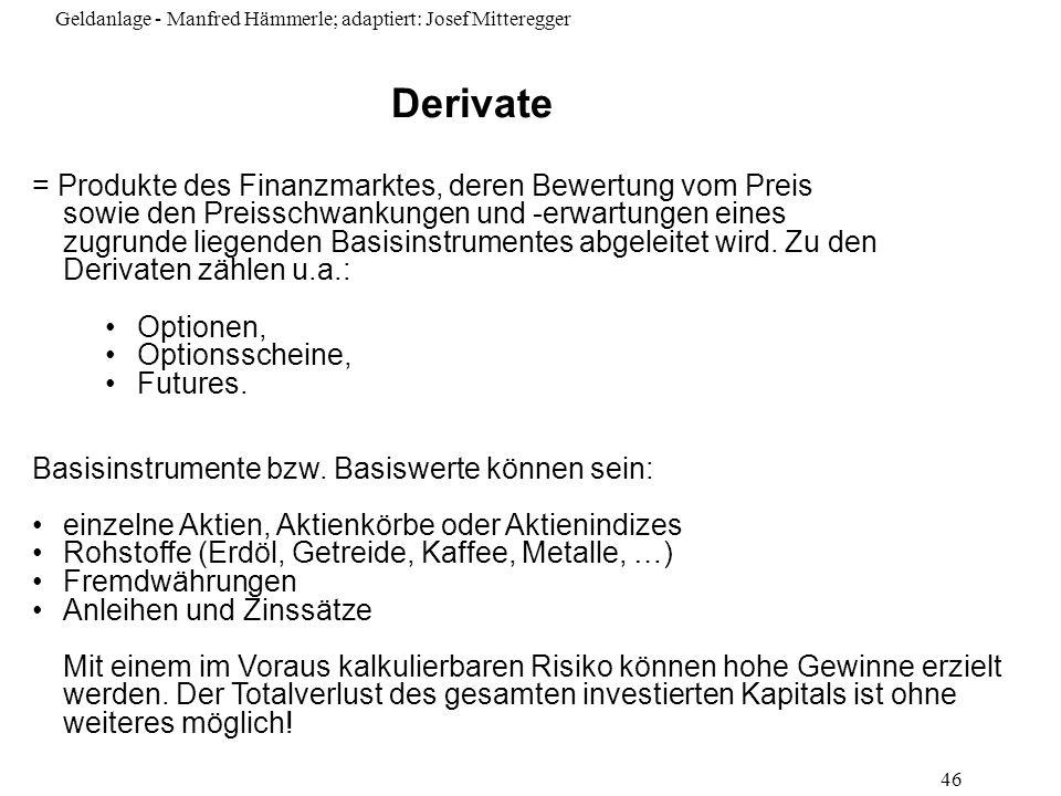 Geldanlage - Manfred Hämmerle; adaptiert: Josef Mitteregger 46 = Produkte des Finanzmarktes, deren Bewertung vom Preis sowie den Preisschwankungen und