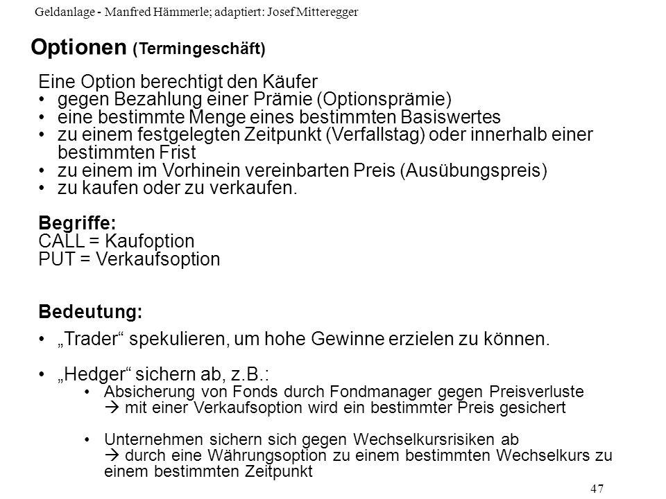 Geldanlage - Manfred Hämmerle; adaptiert: Josef Mitteregger 47 Eine Option berechtigt den Käufer gegen Bezahlung einer Prämie (Optionsprämie) eine bes
