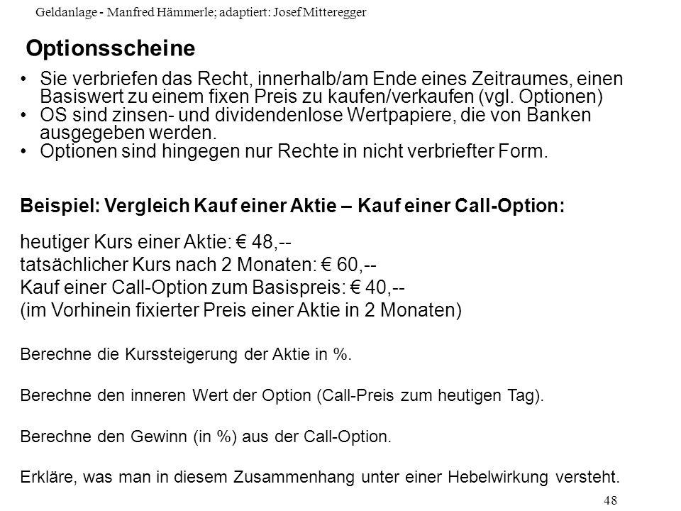 Geldanlage - Manfred Hämmerle; adaptiert: Josef Mitteregger 48 Sie verbriefen das Recht, innerhalb/am Ende eines Zeitraumes, einen Basiswert zu einem