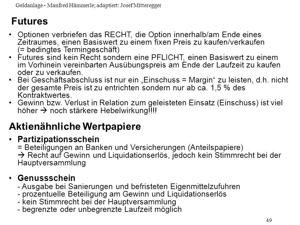 Geldanlage - Manfred Hämmerle; adaptiert: Josef Mitteregger 49 Optionen verbriefen das RECHT, die Option innerhalb/am Ende eines Zeitraumes, einen Bas
