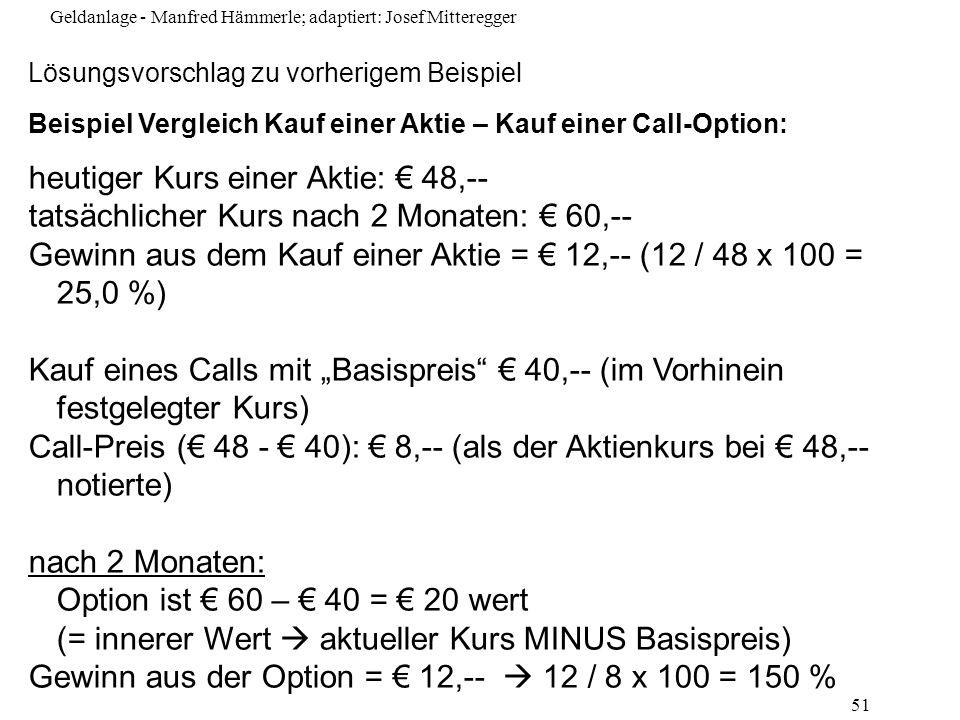 Geldanlage - Manfred Hämmerle; adaptiert: Josef Mitteregger 51 Lösungsvorschlag zu vorherigem Beispiel Beispiel Vergleich Kauf einer Aktie – Kauf eine