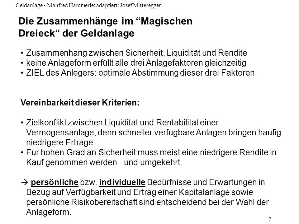 Geldanlage - Manfred Hämmerle; adaptiert: Josef Mitteregger 7 Die Zusammenhänge im Magischen Dreieck der Geldanlage Zusammenhang zwischen Sicherheit,