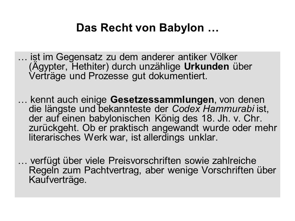 Das Recht von Babylon … … ist im Gegensatz zu dem anderer antiker Völker (Ägypter, Hethiter) durch unzählige Urkunden über Verträge und Prozesse gut dokumentiert.