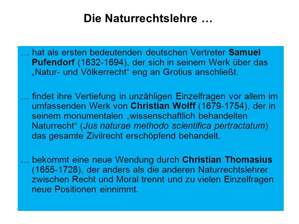 Die Naturrechtslehre … … hat als ersten bedeutenden deutschen Vertreter Samuel Pufendorf (1632-1694), der sich in seinem Werk über das Natur- und Völkerrecht eng an Grotius anschließt.
