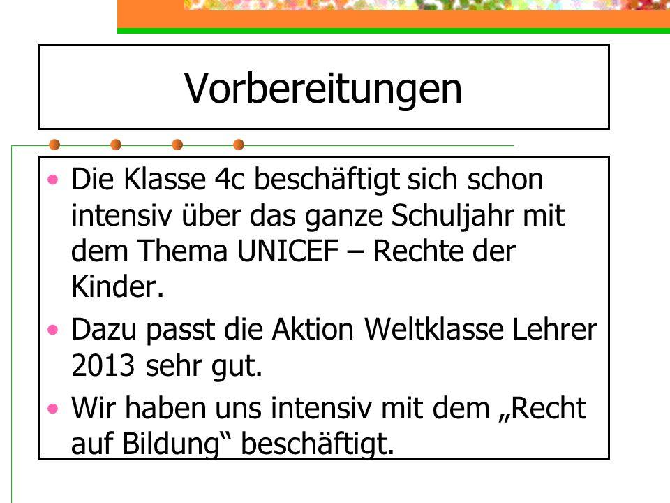 Vorbereitungen Die Klasse 4c beschäftigt sich schon intensiv über das ganze Schuljahr mit dem Thema UNICEF – Rechte der Kinder. Dazu passt die Aktion