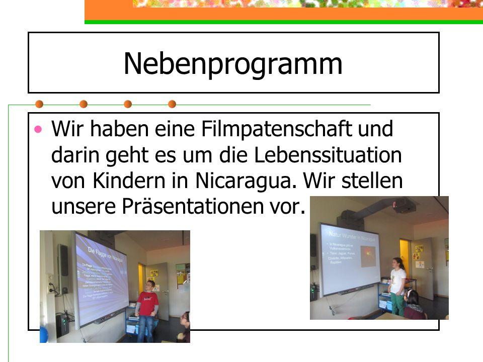 Nebenprogramm Wir haben eine Filmpatenschaft und darin geht es um die Lebenssituation von Kindern in Nicaragua. Wir stellen unsere Präsentationen vor.