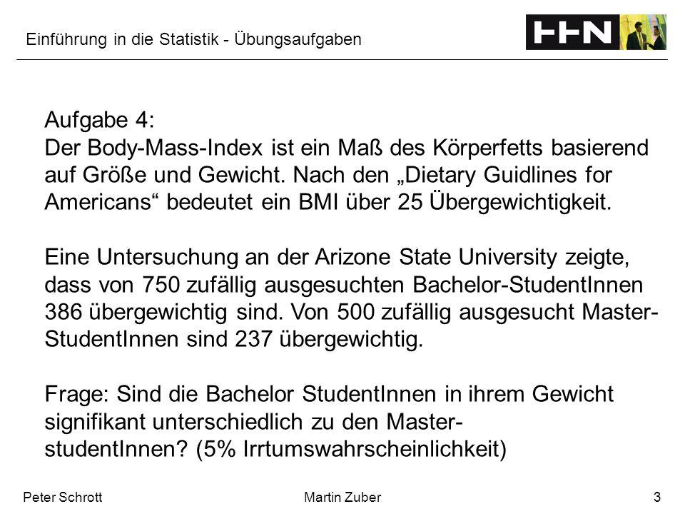 Einführung in die Statistik - Übungsaufgaben Peter SchrottMartin Zuber3 Aufgabe 4: Der Body-Mass-Index ist ein Maß des Körperfetts basierend auf Größe