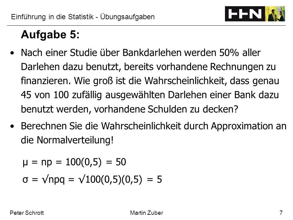 Einführung in die Statistik - Übungsaufgaben Peter SchrottMartin Zuber7 Aufgabe 5: Nach einer Studie über Bankdarlehen werden 50% aller Darlehen dazu