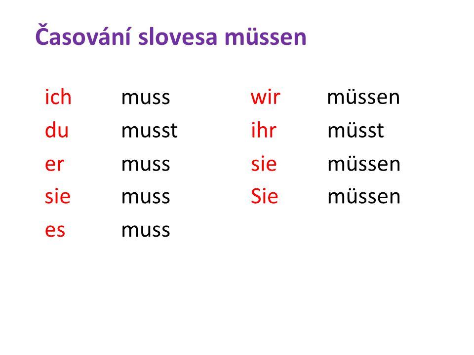Časování slovesa müssen ichmuss dumusst ermuss siemuss esmuss wirmüssen ihrmüsst siemüssen Siemüssen