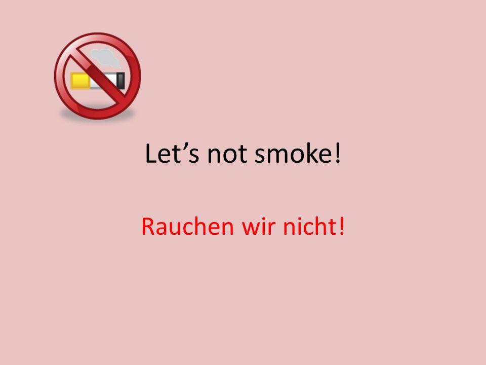 Lets not smoke! Rauchen wir nicht!