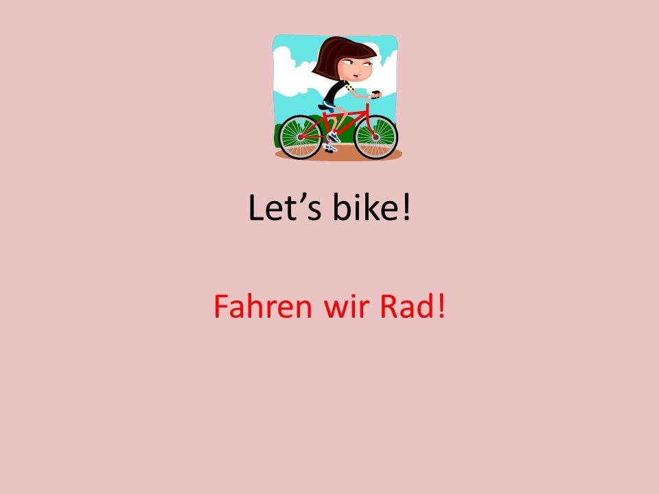 Lets bike! Fahren wir Rad!