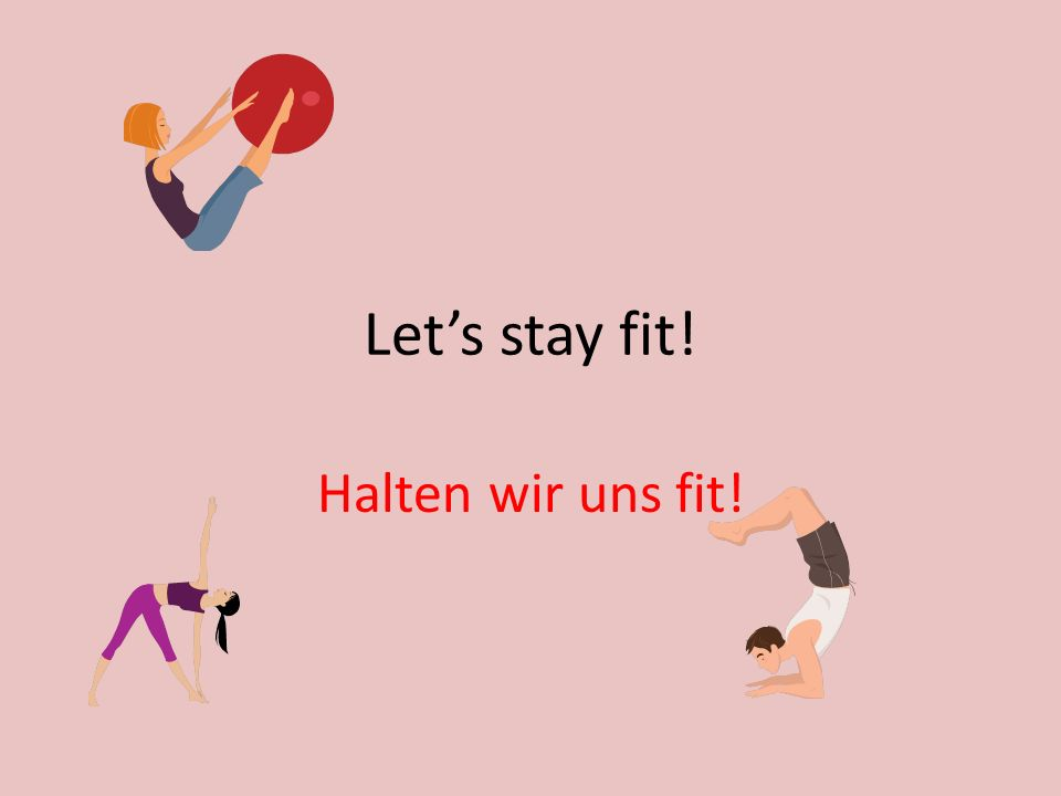 Lets stay fit! Halten wir uns fit!