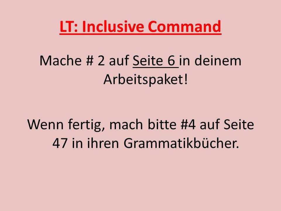 LT: Inclusive Command Mache # 2 auf Seite 6 in deinem Arbeitspaket.