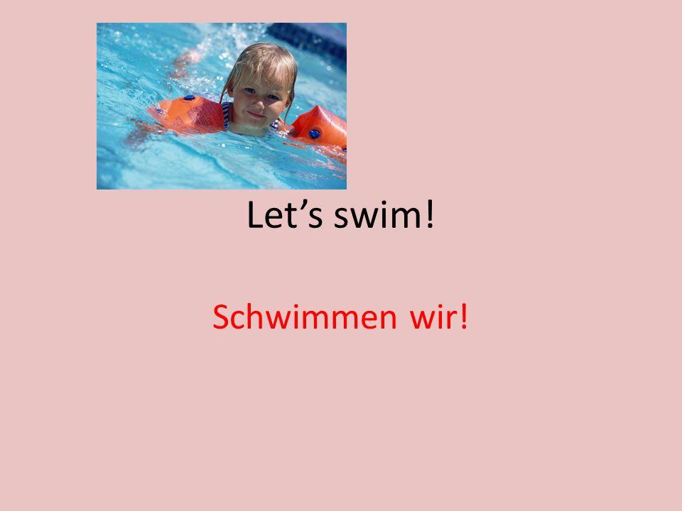 Lets swim! Schwimmen wir!