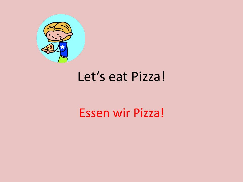 Lets eat Pizza! Essen wir Pizza!