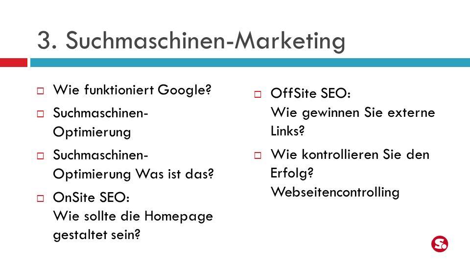 3. Suchmaschinen-Marketing Wie funktioniert Google? Suchmaschinen- Optimierung Suchmaschinen- Optimierung Was ist das? OnSite SEO: Wie sollte die Home