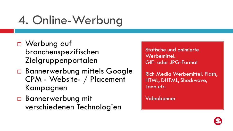4. Online-Werbung Statische und animierte Werbemittel: GIF- oder JPG-Format Rich Media Werbemittel: Flash, HTML, DHTML, Shockwave, Java etc. Videobann