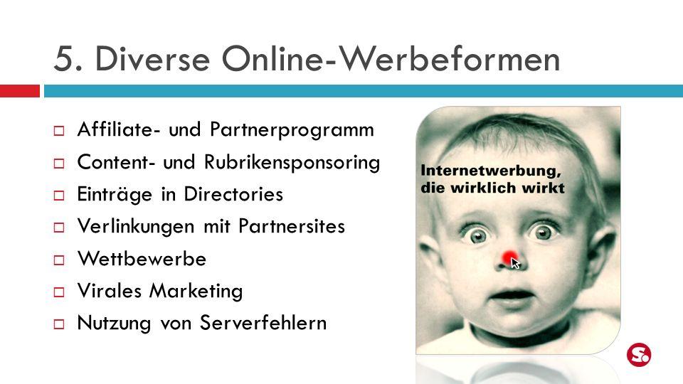 5. Diverse Online-Werbeformen Affiliate- und Partnerprogramm Content- und Rubrikensponsoring Einträge in Directories Verlinkungen mit Partnersites Wet