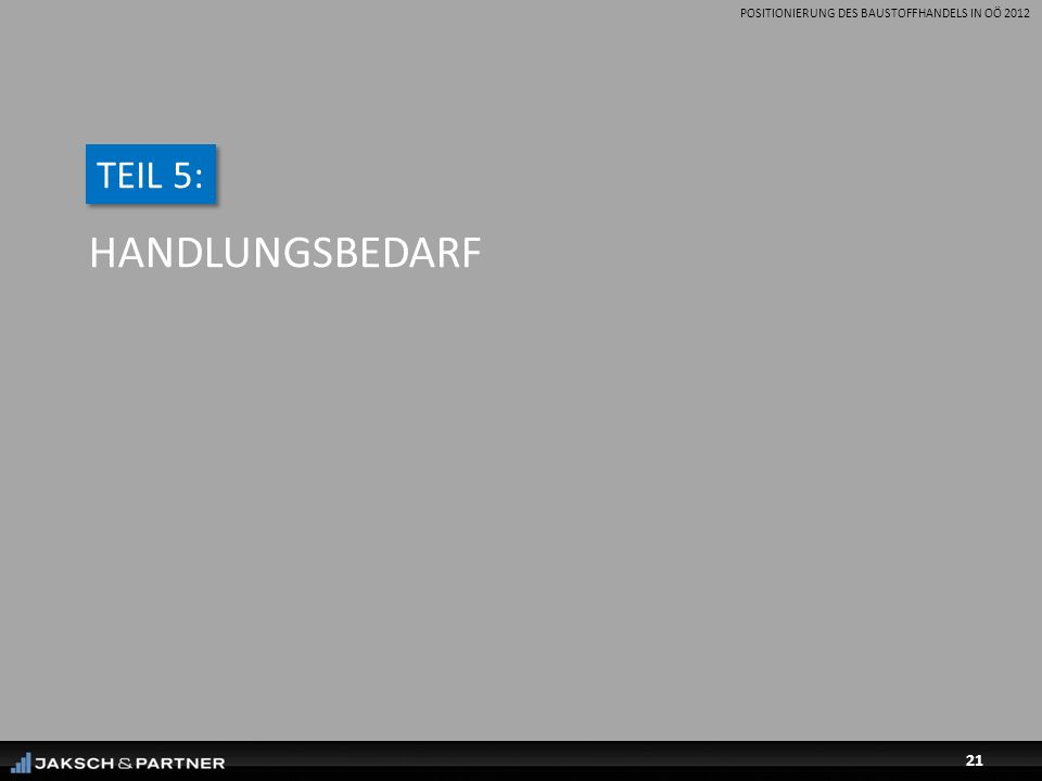 POSITIONIERUNG DES BAUSTOFFHANDELS IN OÖ 2012 21 HANDLUNGSBEDARF TEIL 5: