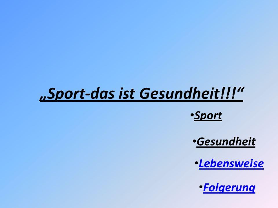 Sport-das ist Gesundheit!!! Sport Gesundheit Lebensweise Folgerung