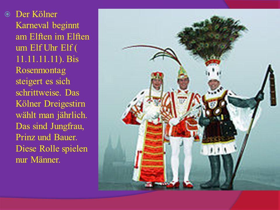 Der Kölner Karneval beginnt am Elften im Elften um Elf Uhr Elf ( 11.11.11.11).