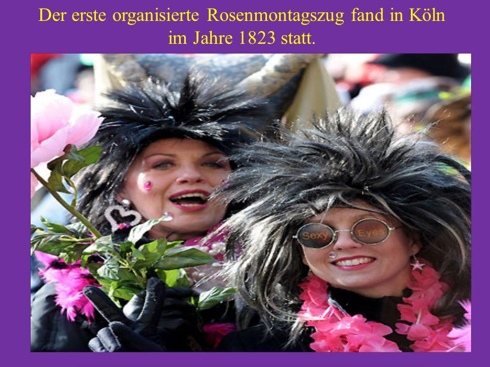 Der erste organisierte Rosenmontagszug fand in Köln im Jahre 1823 statt.