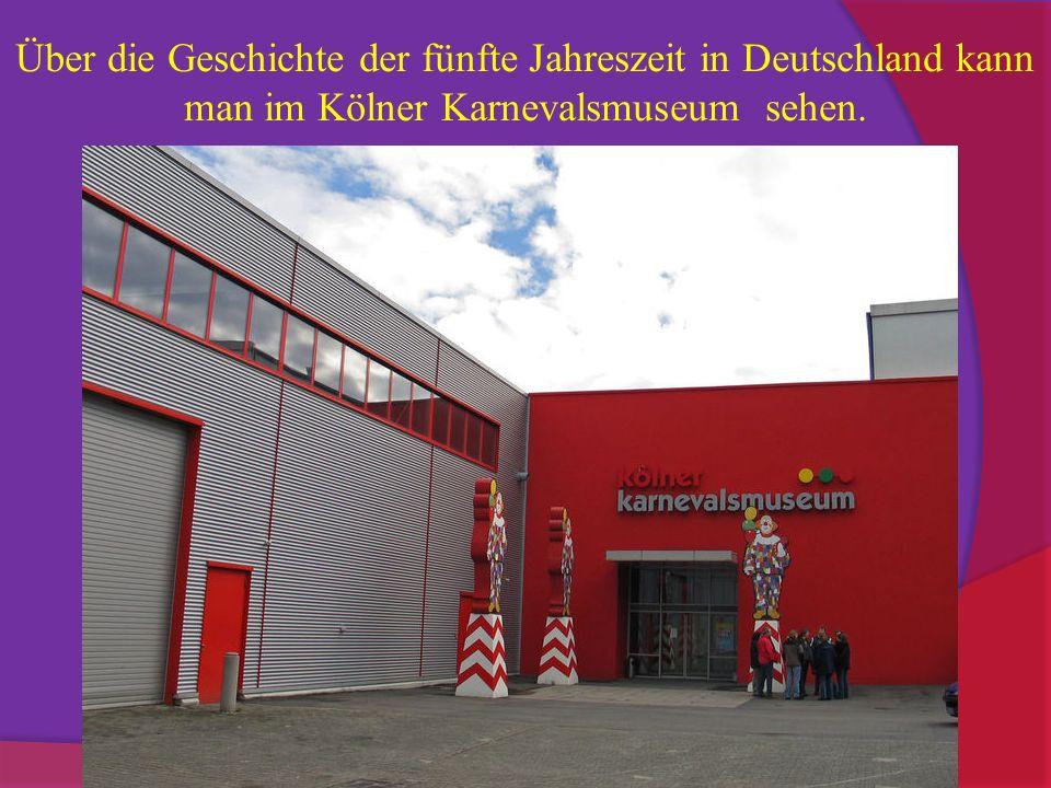 Über die Geschichte der fünfte Jahreszeit in Deutschland kann man im Kölner Karnevalsmuseum sehen.