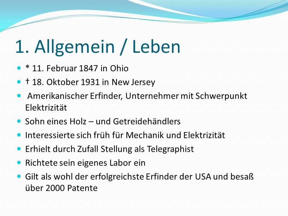 1. Allgemein / Leben * 11. Februar 1847 in Ohio 18. Oktober 1931 in New Jersey Amerikanischer Erfinder, Unternehmer mit Schwerpunkt Elektrizität Sohn
