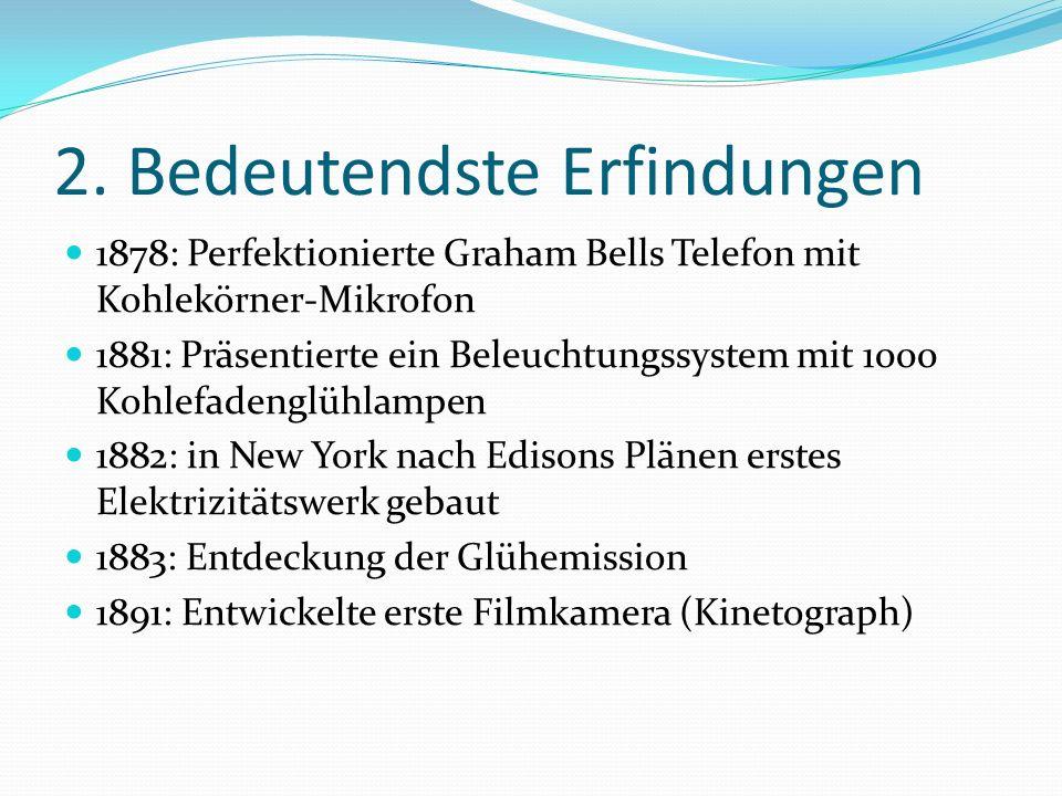2. Bedeutendste Erfindungen 1878: Perfektionierte Graham Bells Telefon mit Kohlekörner-Mikrofon 1881: Präsentierte ein Beleuchtungssystem mit 1000 Koh