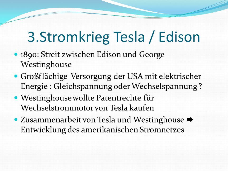 3.Stromkrieg Tesla / Edison 1890: Streit zwischen Edison und George Westinghouse Großflächige Versorgung der USA mit elektrischer Energie : Gleichspan