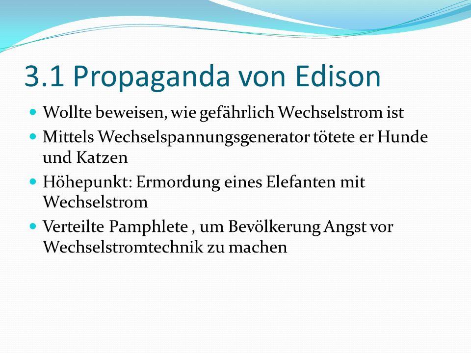 3.1 Propaganda von Edison Wollte beweisen, wie gefährlich Wechselstrom ist Mittels Wechselspannungsgenerator tötete er Hunde und Katzen Höhepunkt: Erm