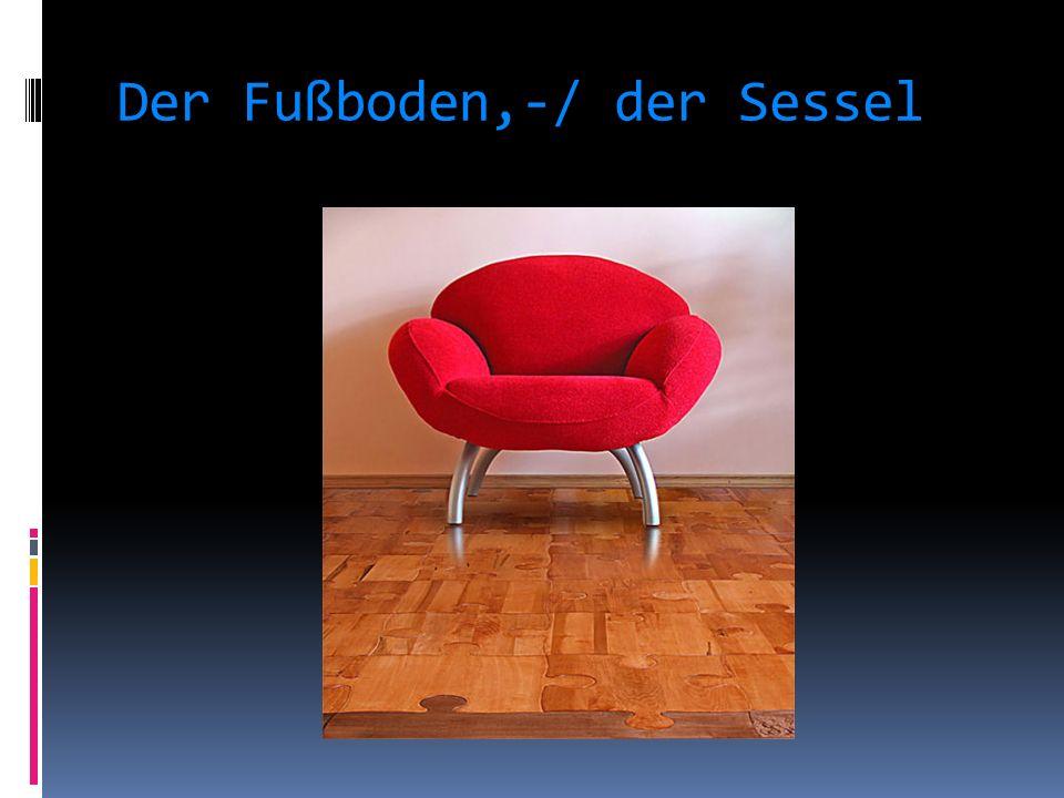 Der Fußboden,-/ der Sessel