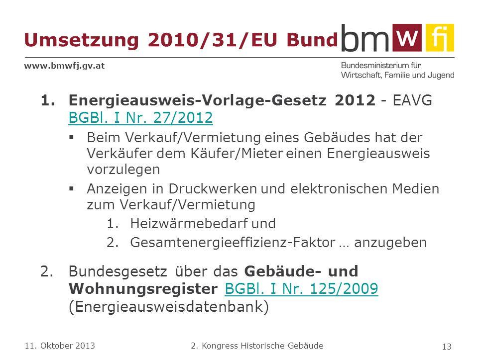 www.bmwfj.gv.at 2. Kongress Historische Gebäude 11. Oktober 2013 1.Energieausweis-Vorlage-Gesetz 2012 - EAVG BGBl. I Nr. 27/2012 BGBl. I Nr. 27/2012 B