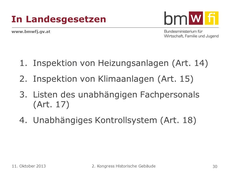 www.bmwfj.gv.at 2. Kongress Historische Gebäude 11. Oktober 2013 In Landesgesetzen 1.Inspektion von Heizungsanlagen (Art. 14) 2.Inspektion von Klimaan