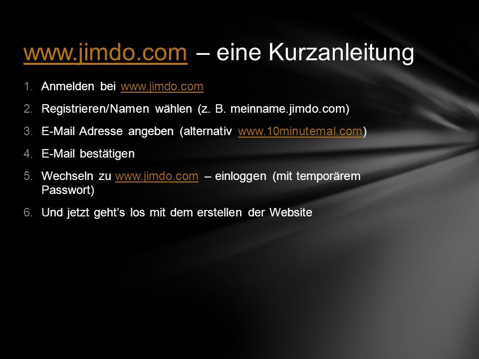 1.Anmelden bei www.jimdo.comwww.jimdo.com 2.Registrieren/Namen wählen (z.