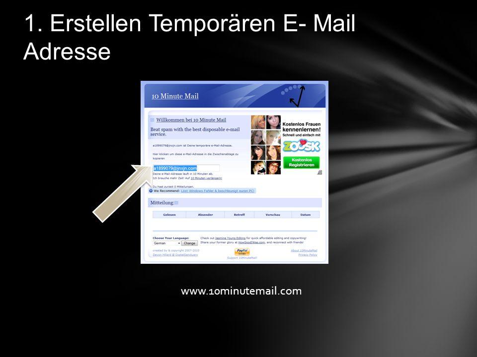 1. Erstellen Temporären E- Mail Adresse www.10minutemail.com