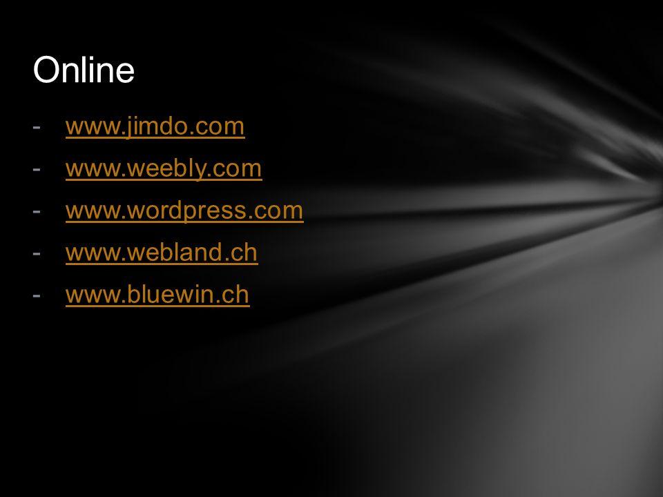 - www.jimdo.com www.jimdo.com - www.weebly.com www.weebly.com - www.wordpress.com www.wordpress.com - www.webland.ch www.webland.ch - www.bluewin.ch www.bluewin.ch Online
