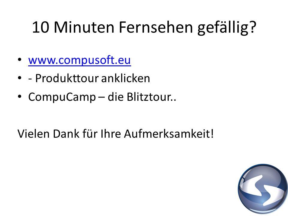10 Minuten Fernsehen gefällig? www.compusoft.eu - Produkttour anklicken CompuCamp – die Blitztour.. Vielen Dank für Ihre Aufmerksamkeit!