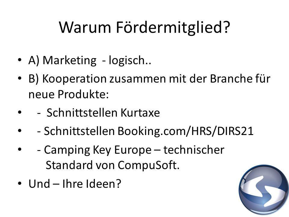 Warum Fördermitglied? A) Marketing - logisch.. B) Kooperation zusammen mit der Branche für neue Produkte: - Schnittstellen Kurtaxe - Schnittstellen Bo