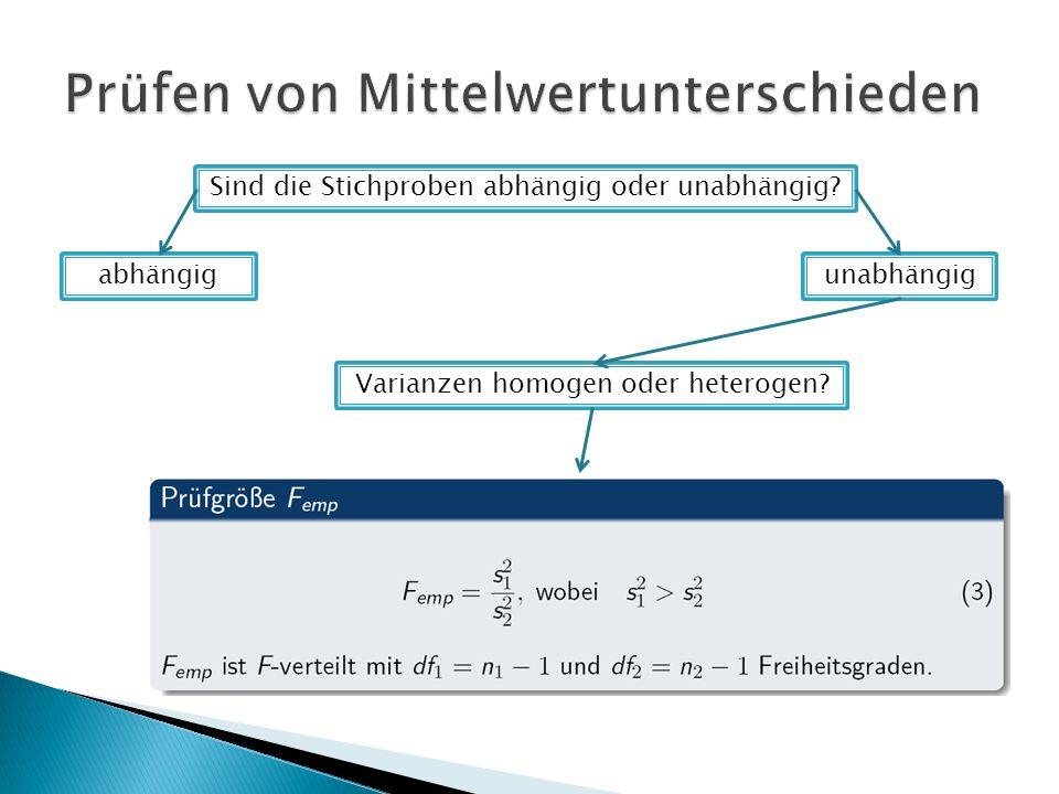 Sind die Stichproben abhängig oder unabhängig abhängigunabhängig Varianzen homogen oder heterogen