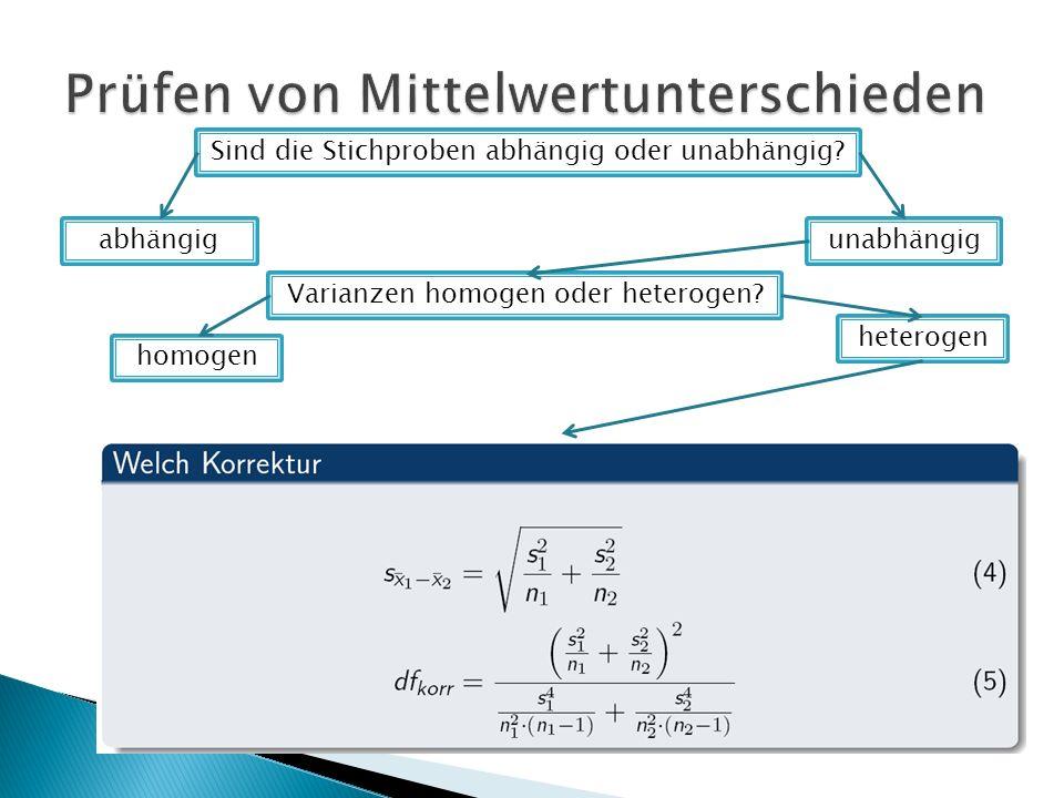 Sind die Stichproben abhängig oder unabhängig. abhängigunabhängig Varianzen homogen oder heterogen.