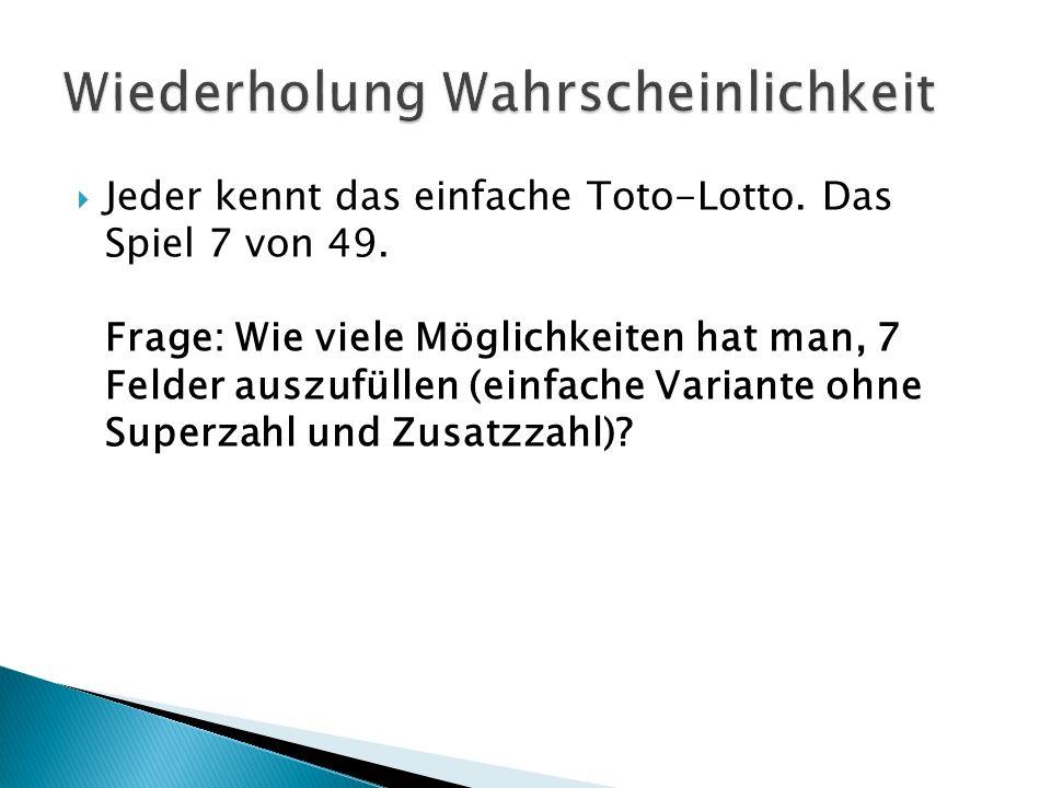 Jeder kennt das einfache Toto-Lotto. Das Spiel 7 von 49.