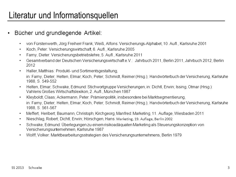 Literatur und Informationsquellen Bücher und grundlegende Artikel: von Fürstenwerth, Jörg Freiherr Frank; Weiß, Alfons: Versicherungs-Alphabet, 10. Au