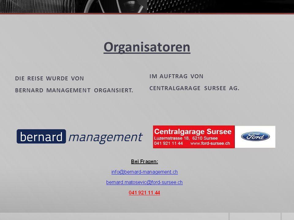 Organisatoren DIE REISE WURDE VON BERNARD MANAGEMENT ORGANSIERT. IM AUFTRAG VON CENTRALGARAGE SURSEE AG.