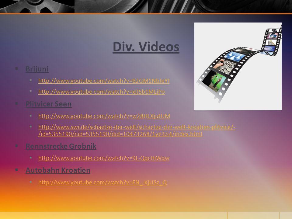 Div. Videos Brijuni http://www.youtube.com/watch?v=B2GM1NbJeYI http://www.youtube.com/watch?v=xIJSb1MLjPo Plitvicer Seen http://www.youtube.com/watch?