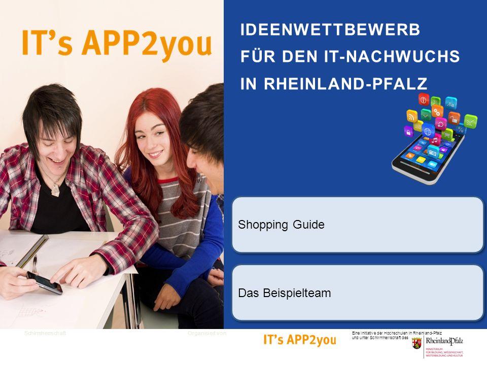 SchirmherrschaftOrganisiert von IDEENWETTBEWERB FÜR DEN IT-NACHWUCHS IN RHEINLAND-PFALZ Eine Initiative der Hochschulen in Rheinland-Pfalz und unter Schirmherrschaft des Das Beispielteam Shopping Guide